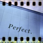 Perfection is a nice idea, but it really doesn't exist…
